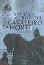 O Cavaleiro da Morte - Bernard Cornwell