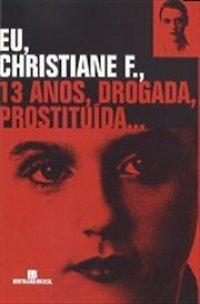 Eu, Christiane F., 13 Anos, Drogada, Prostituída - Horst Rieck