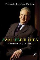 Arte da Política: a História que Vivi - Fernando Henrique Cardoso