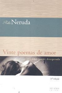 Vinte Poemas de Amor e uma Canção Desesperada - Pablo Neruda