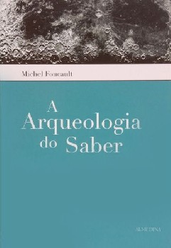 A Arqueologia do Saber - Michel Foucault