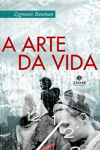A Arte da Vida (The art of life) - Zygmunt Bauman