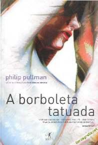 A Borboleta Tatuada - Philip Pullman
