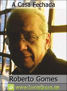 A Casa Fechada - Roberto Gomes