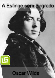 A Esfinge sem Segredo - Oscar Wilde