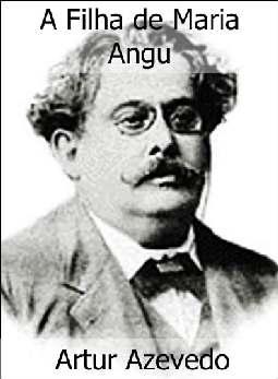A Filha de Maria Angu - Artur Azevedo