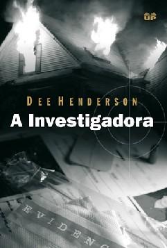 A Investigadora - Dee Henderson