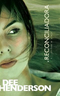 A Reconciliadora - Dee Henderson