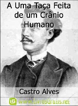 A Uma Taça Feita de um Crânio Humano - Castro Alves