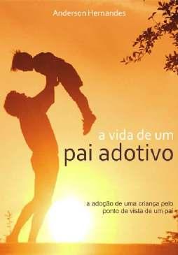 A Vida de um Pai Adotivo - Anderson Hernandes Batista