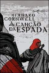 A Canção da Espada - Cronicas Saxônicas 4  - Bernard Cornwell