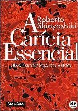 A Carícia Essencial: uma Psicologia do Afeto - Roberto Shinyashiki