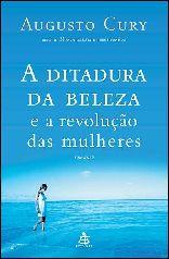 A Ditadura da Beleza e a Revolução das Mulheres - Augusto Cury