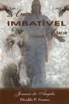 Amor, Imbatível Amor - Divaldo Pereira Franco