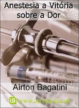 Anestesia a Vitória sobre a Dor - Airton Bagatini