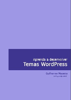 Aprenda a desenvolver Temas WordPress - Guilherme Mazetto