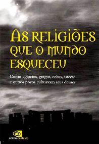 As Religiões Que o Mundo Esqueceu - Pedro Paulo Funari