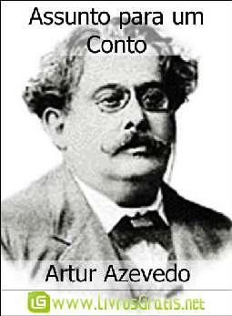 Assunto para um Conto - Artur Azevedo