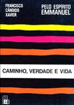 Caminho, Verdade e Vida - Francisco Cândido Xavier