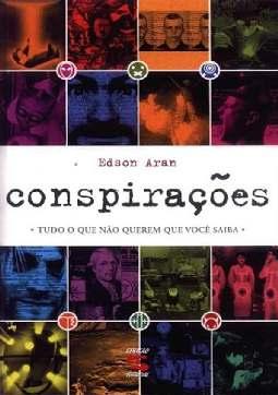 Conspirações: Tudo o que Não Querem que Você Saiba - Edson Aran