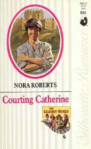 Cortejando a Catherine (Courting Catherine) - Nora Roberts