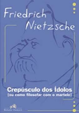 Crepúsculo dos Ídolos - Friedrich Nietzsche