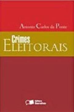 Crimes Eleitorais - Antonio Carlos Da Ponte