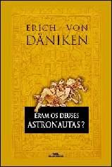 Eram os Deuses Astronautas - Erich Von Daniken