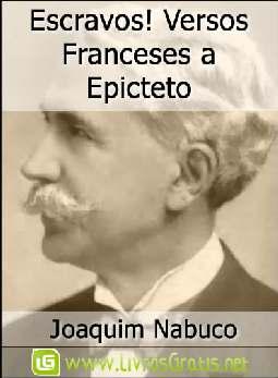 Escravos! Versos Franceses a Epicteto - Joaquim Nabuco