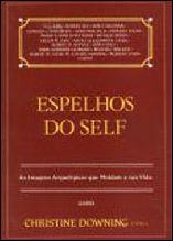 Espelhos do Self: as Imagens Arquetípicas que Moldam a sua Vida - Christine Downing