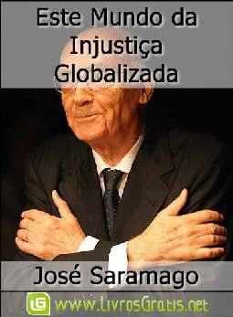Este Mundo da Injustiça Globalizada - José Saramago