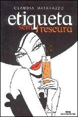 Etiqueta sem Frescura - Claudia Matarazzo