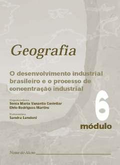 Geografia: O Desenvolvimento Industrial Brasileiro e o Processo de Concentração Industrial