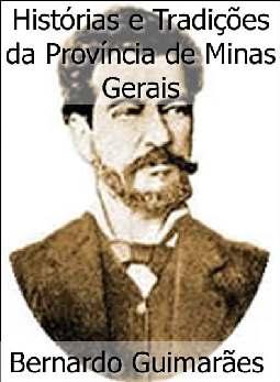 Histórias e Tradições da Província de Minas Gerais - Bernardo Guimarães