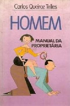 Homem: Manual da Proprietária - Carlos Queiroz Telles