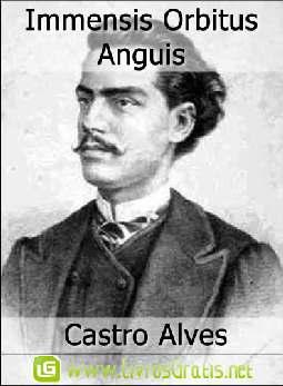 Immensis Orbitus Anguis - Castro Alves