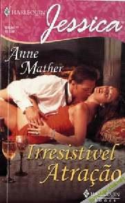 Irresistível Atração - Anne Mather