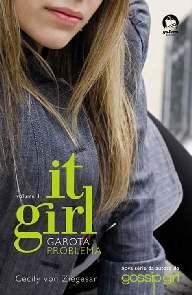 It Girl : Garota Problema (The It Girl) - Cecily Von Ziegesar