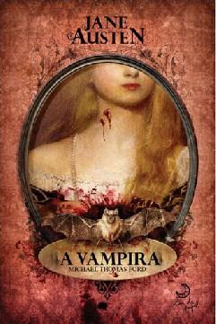 Jane Austen: A Vampira - Michael Thomas Ford