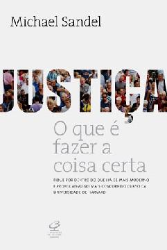 Justiça: O que é Fazer a Coisa Certa - Michael Sandel