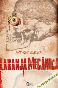 Laranja Mecânica (A Clockwork Orange) - Anthony Burgess