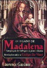 O Legado de Madalena: Conspiração da Linhagem de Jesus e Maria - Laurence Gardner