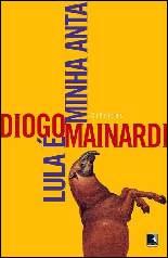 Lula é Minha Anta - Diogo Mainardi