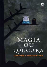 Magia ou Loucura - Justin Larbalestier