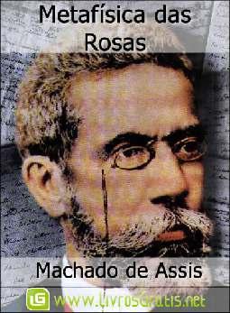 Metafísica das Rosas - Machado de Assis
