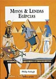 Mitos e Lendas Egípcias - Philip Ardagh