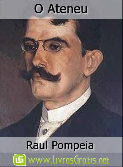 O Ateneu - Raul Pompéia   Livros Grátis