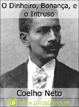 O Dinheiro, Bonança, e o Intruso - Coelho Neto