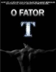 O Fator T, Aumente a Sua Massa Múscular