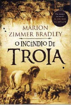 O Incêndio de Troia - Marion Zimmer Bradley